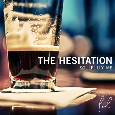 Soulfully, Me – The Hesitation